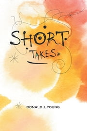 SHORT TAKES ebook by Donald J. Young