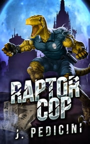Raptor Cop - The Battle With Willie The Worm ebook by John Pedicini