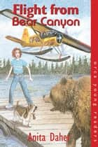 Flight From Bear Canyon ebook by Anita Daher