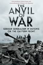 The Anvil of War - German Generalship in Defence on the Eastern Front ebook by Peter Tsouras