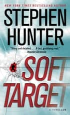 Soft Target - A Thriller ebook by Stephen Hunter