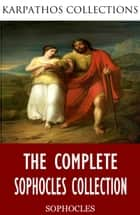 The Complete Sophocles Collection ekitaplar by Sophocles