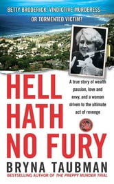 Hell Hath No Fury - A True Story of Wealth and Passion, Love and Envy, and a Woman Driven to the Ultimate Revenge ebook by Bryna Taubman