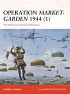Operation Market-Garden 1944 (1) - The American Airborne Missions ebook by Steven J. Zaloga, Mr Steve Noon