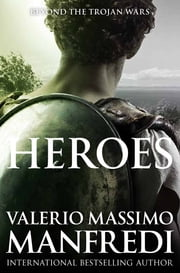 Heroes (formerly Talisman of Troy) ebook by Valerio Massimo Manfredi