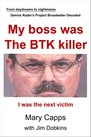 My boss was the BTK killer ebook by Mary Capps