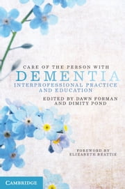 Care of the Person with Dementia - Interprofessional Practice and Education ebook by Dawn Forman,Dimity Pond