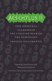 Aeschylus II - The Oresteia ebook by Aeschylus,David Grene,Richmond Lattimore,Mark Griffith,Glenn W. Most,David Grene,Richmond Lattimore,Mark Griffith,Glenn W. Most