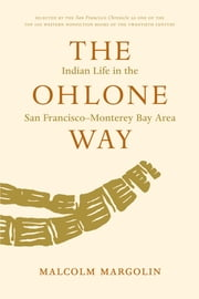 The Ohlone Way - Indian Life in the San Francisco-Monterey Bay Area ebook by Malcolm Margolin