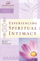 Experiencing Spiritual Intimacy - Women of Faith Study Guide Series ebook by Women of Faith,Christa J. Kinde