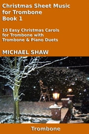 Christmas Sheet Music for Trombone Book 1 ebook by Michael Shaw