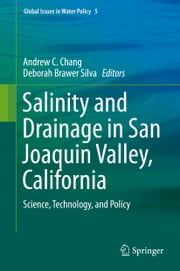 Salinity and Drainage in San Joaquin Valley, California - Science, Technology, and Policy ebook by Andrew C. Chang,Deborah Brawer Silva