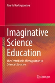Imaginative Science Education - The Central Role of Imagination in Science Education ebook by Yannis Hadzigeorgiou