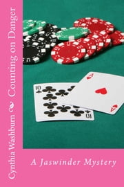 Counting on Danger - A Jaswinder Mystery ebook by Cynthia Washburn