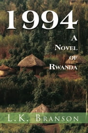 1994 A Novel Of Rwanda ebook by L.K. Branson