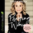 Praying Women - How to Pray When You Don't Know What to Say audiobook by Sheila Walsh
