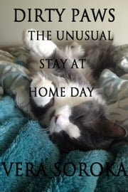 Dirty Paws-The Unusual Stay At Home Day ebook by Vera Soroka