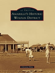 Amarillo's Historic Wolflin District ebook by Christine Wyly