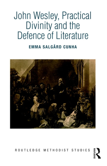 John Wesley, Practical Divinity and the Defence of Literature ebook by Emma Salgård Cunha