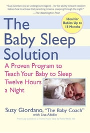 The Baby Sleep Solution - A Proven Program to Teach Your Baby to Sleep Twelve Hours aNight ebook by Suzy Giordano, Lisa Abidin