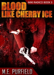 Blood Like Cherry Ice - Miki Radicci, #3 ebook by M.E. Purfield