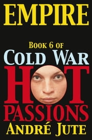 Empire - Cold War, Hot Passions, #6 ebook by Andre Jute