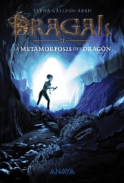 Dragal II: La metamorfosis del dragón ebook by Elena Gallego Abad, Elena Gallego Abad