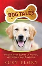 Dog Tales ebook by Susy Flory
