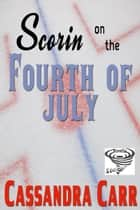 Scorin' on the Fourth of July ebook by Cassandra Carr