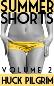 Summer Shorts 2 ebook by Huck Pilgrim