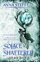 Solace Shattered - Solace Book II ebook by Anna Steffl
