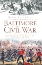 Baltimore in the Civil War ebook by Harry A. Ezratty,Martin Perschler