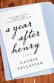A Year After Henry - A Novel ebook by Cathie Pelletier
