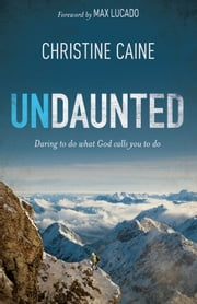 Undaunted - Daring to do what God calls you to do ebook by Christine Caine