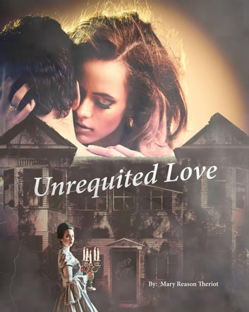 Unrequited Love - The Secrets of Whispering Willows, #2 ebook by Mary Reason Theriot