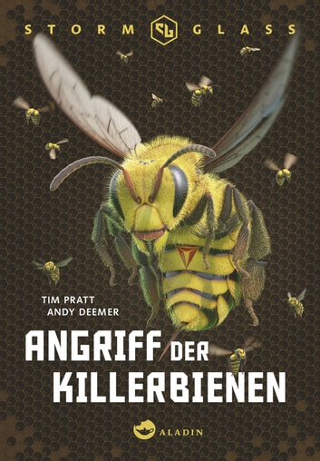 Stormglass. Angriff der Killerbienen - Angriff der Killerbienen ebook by Andy Deemer,Tim Pratt