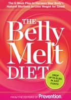 The Belly Melt Diet - The 6-Week Plan to Harness Your Body's Natural Rhythms to Lose Weight for Good! ebook by Editors of Prevention