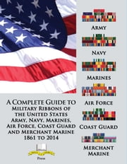 A Complete Guide to Military Ribbons of the United States Army, Navy, Marines, Air Force, Coast Guard and Merchant Marine 1861 to 2014 ebook by Medals of America