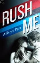 Rush Me ebook by Allison Parr