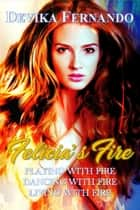 Felicia's Fire - Playing with Fire / Dancing with Fire / Living with Fire ebook by Devika Fernando
