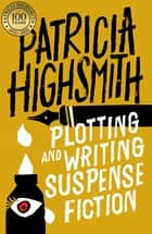 Plotting and Writing Suspense Fiction ebook by Patricia Highsmith