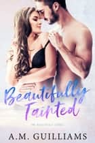 Beautifully Tainted ebook by A.M. Guilliams