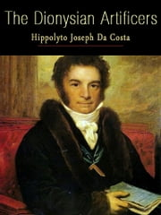 The Dionysian Artificers ebook by Hippolyto Joseph da Costa