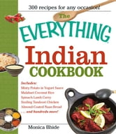 The Everything Indian Cookbook: 300 Tantalizing Recipes--From Sizzling Tandoori Chicken to Fiery Lamb Vindaloo ebook by Bhide, Monica