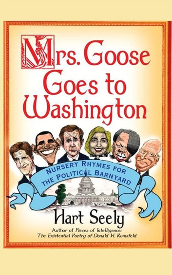 Mrs. Goose Goes to Washington - Nursery Rhymes for the Political Barnyard ebook by Hart Seely