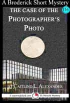 The Case of the Photographer's Photo: A 15-Minute Broderick Mystery ebook by Caitlind L. Alexander