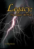Legacy: the Power Within - The Power Within ebook by Tony DeLiso
