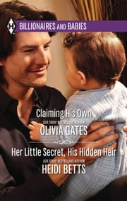 Claiming His Own & Her Little Secret, His Hidden Heir - An Anthology ebook by Olivia Gates, Heidi Betts
