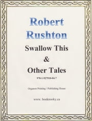 SWALLOW THIS & OTHER TALES ebook by Robert Rushton