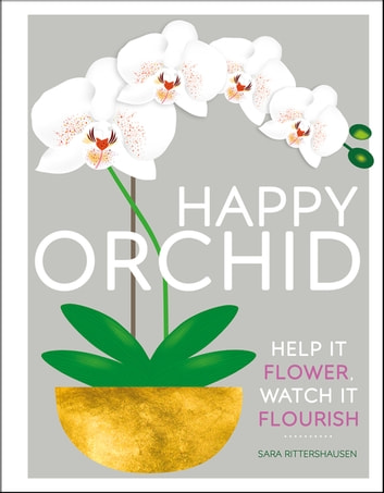 Happy Orchid - Help it Flower, Watch it Flourish eBook by Sara Rittershausen